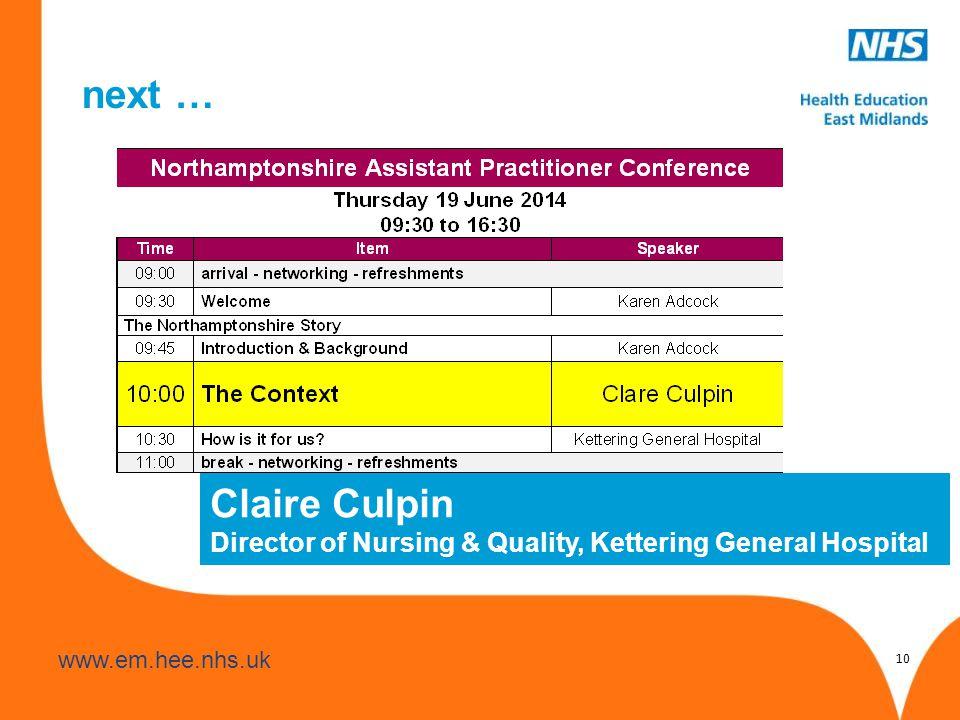 www.hee.nhs.uk www.em.hee.nhs.uk next … 10 Claire Culpin Director of Nursing & Quality, Kettering General Hospital