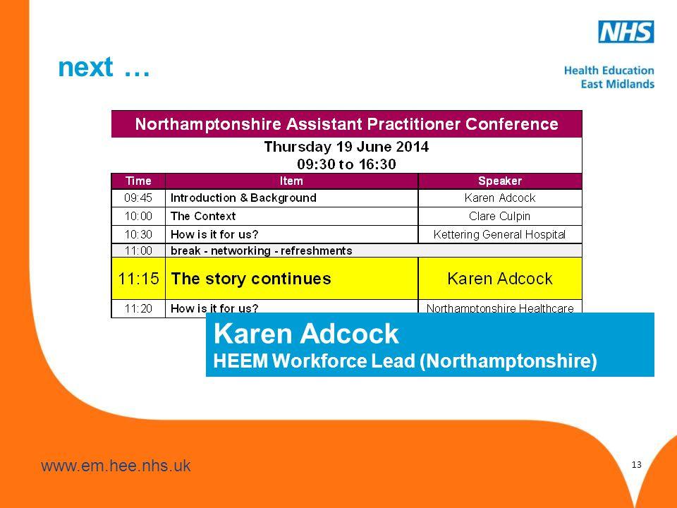 www.hee.nhs.uk www.em.hee.nhs.uk next … 13 Karen Adcock HEEM Workforce Lead (Northamptonshire)