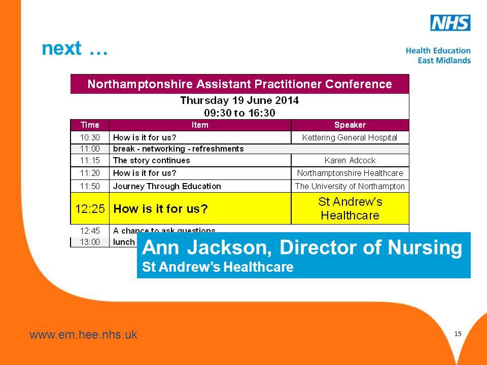 www.hee.nhs.uk www.em.hee.nhs.uk next … 15 Ann Jackson, Director of Nursing St Andrew's Healthcare