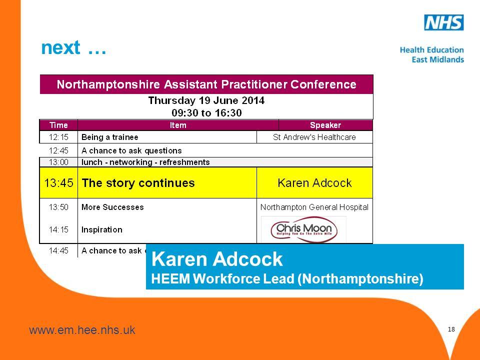 www.hee.nhs.uk www.em.hee.nhs.uk next … 18 Karen Adcock HEEM Workforce Lead (Northamptonshire)
