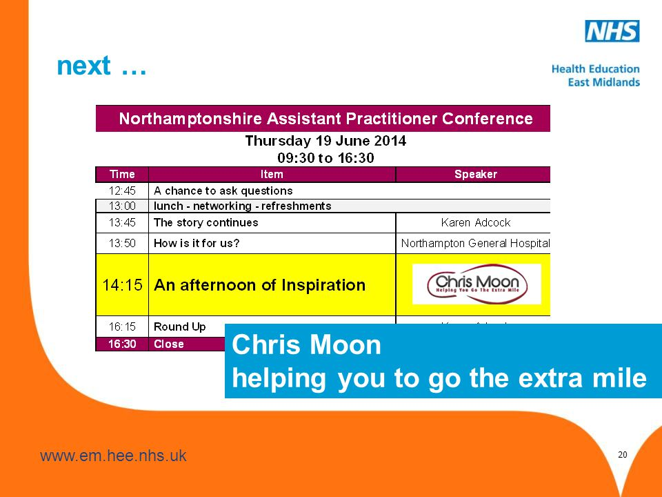www.hee.nhs.uk www.em.hee.nhs.uk next … 20 Chris Moon helping you to go the extra mile