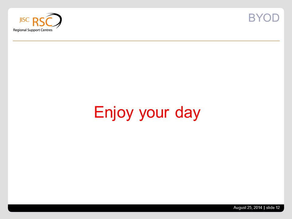 BYOD August 25, 2014 | slide 12 Enjoy your day