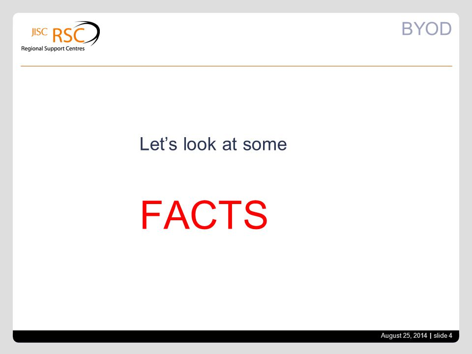 BYOD Let's look at some FACTS August 25, 2014 | slide 4