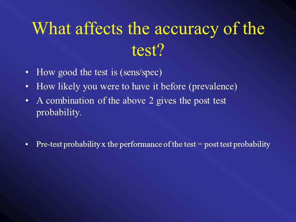 Likely results A +ve test means you are more likely to have the condition A -ve result means you are less likely to have the condition How likely
