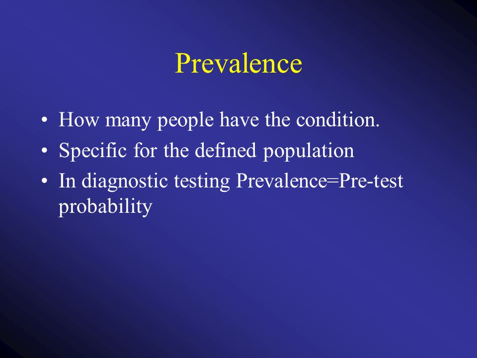 Prevalence How many people have the condition.