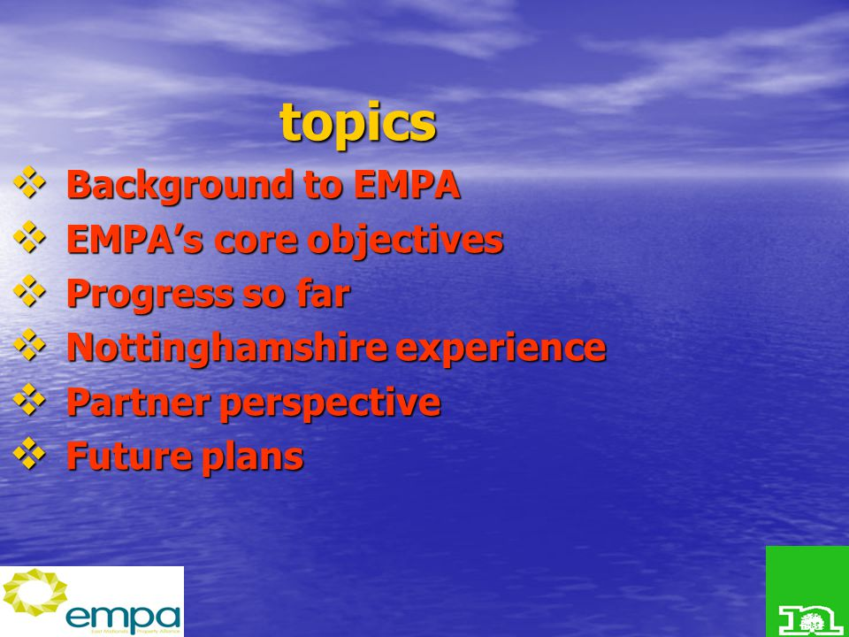 topics  Background to EMPA  EMPA's core objectives  Progress so far  Nottinghamshire experience  Partner perspective  Future plans