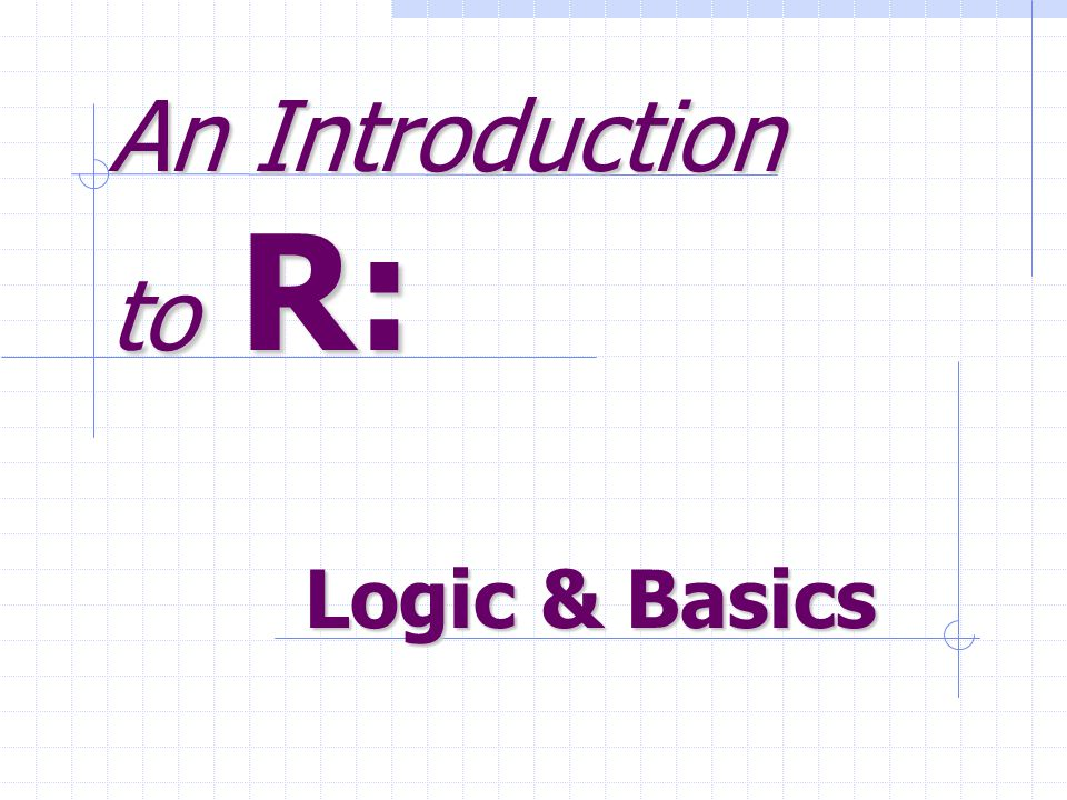 An Introduction to R: Logic & Basics