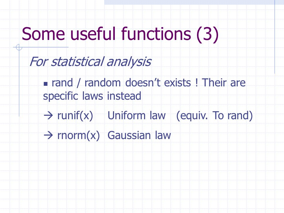 Some useful functions (3) For statistical analysis rand / random doesn't exists .