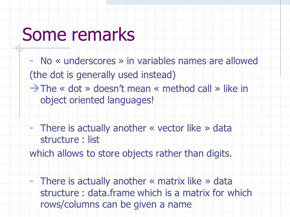 Some remarks - No « underscores » in variables names are allowed (the dot is generally used instead)  The « dot » doesn't mean « method call » like in object oriented languages.