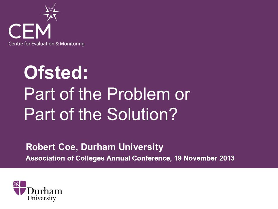 Ofsted: Part of the Problem or Part of the Solution.