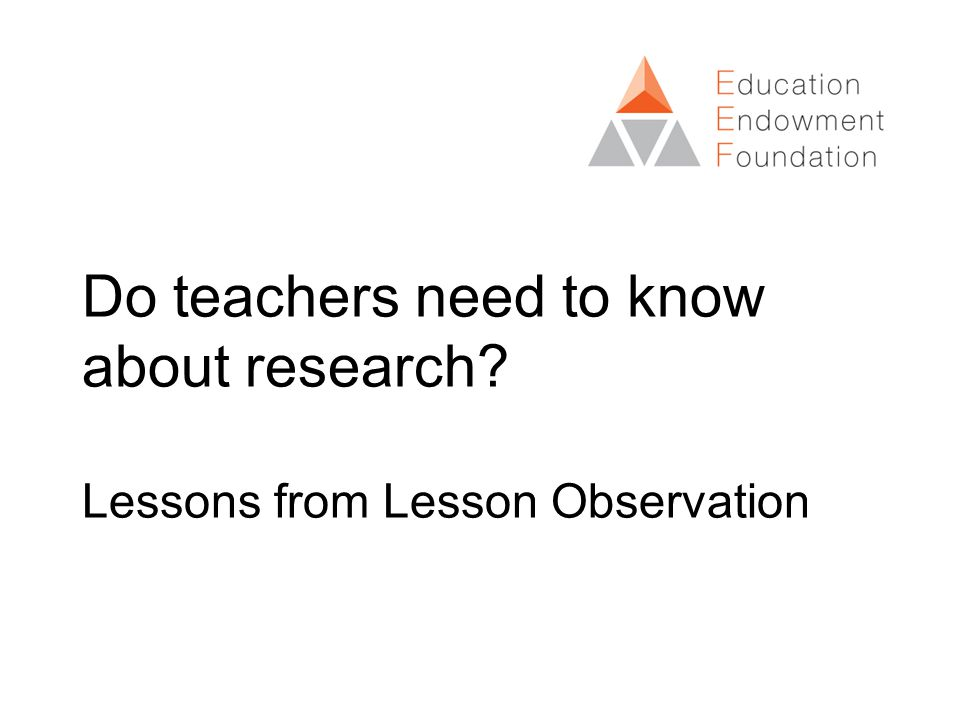 Do teachers need to know about research Lessons from Lesson Observation
