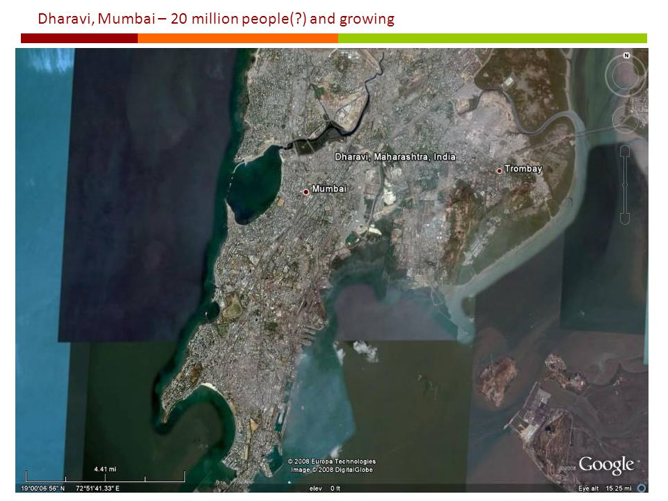 Dharavi, Mumbai – 20 million people( ) and growing