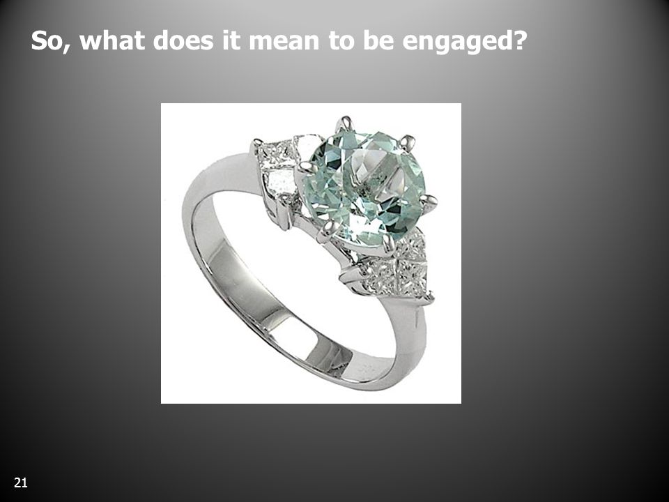 So, what does it mean to be engaged 21