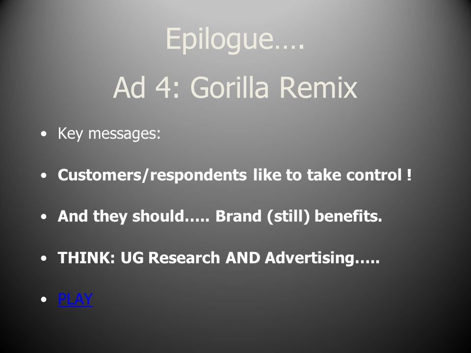 Epilogue…. Ad 4: Gorilla Remix Key messages: Customers/respondents like to take control .