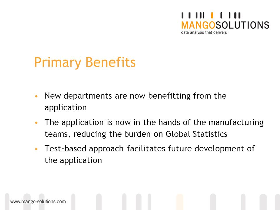 Primary Benefits New departments are now benefitting from the application The application is now in the hands of the manufacturing teams, reducing the