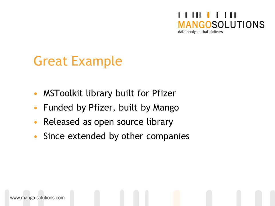 Great Example MSToolkit library built for Pfizer Funded by Pfizer, built by Mango Released as open source library Since extended by other companies