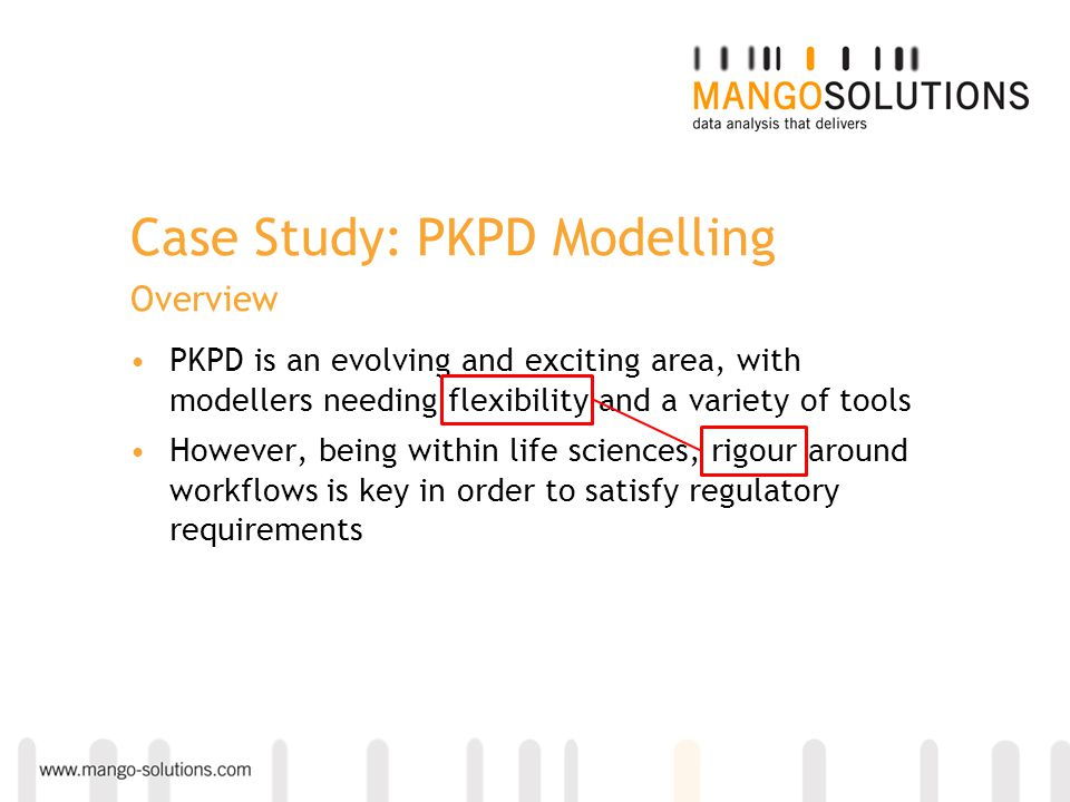 Case Study: PKPD Modelling Overview PKPD is an evolving and exciting area, with modellers needing flexibility and a variety of tools However, being wi