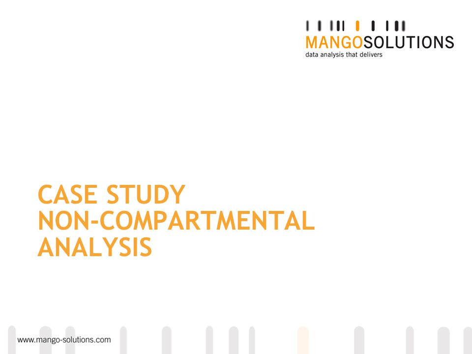 CASE STUDY NON-COMPARTMENTAL ANALYSIS