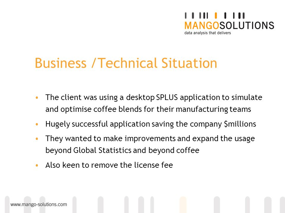 Business /Technical Situation The client was using a desktop SPLUS application to simulate and optimise coffee blends for their manufacturing teams Hu