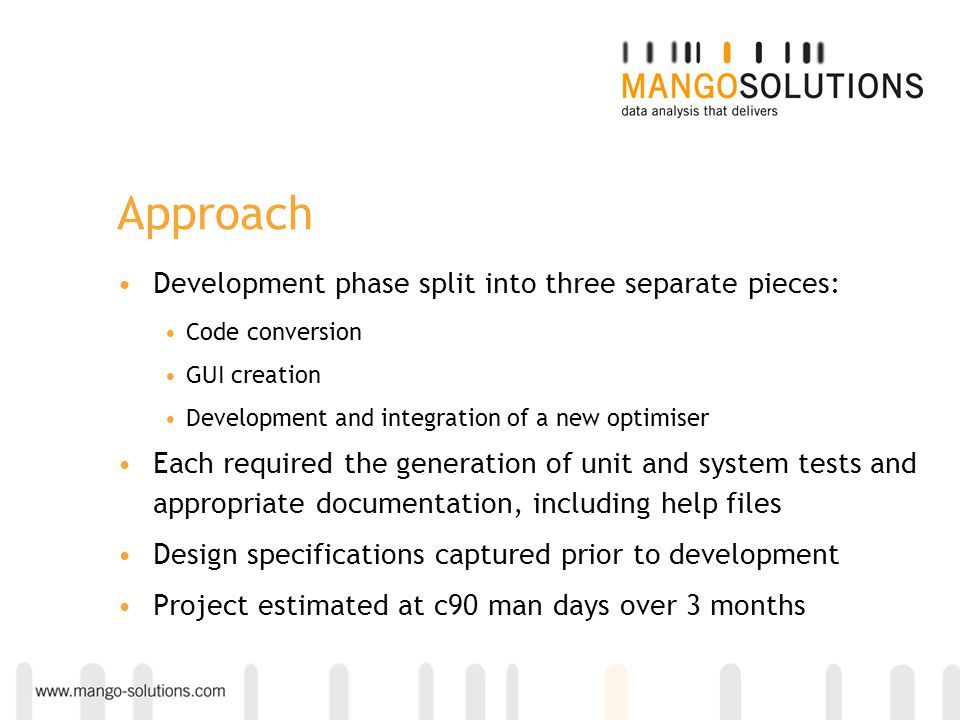 Approach Development phase split into three separate pieces: Code conversion GUI creation Development and integration of a new optimiser Each required