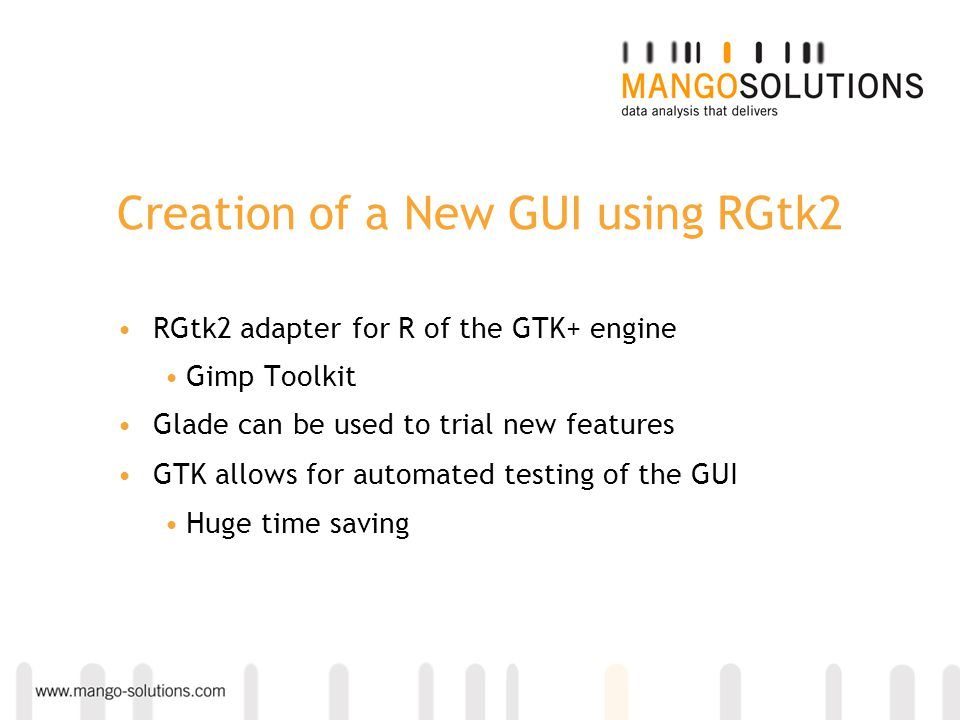 Creation of a New GUI using RGtk2 RGtk2 adapter for R of the GTK+ engine Gimp Toolkit Glade can be used to trial new features GTK allows for automated