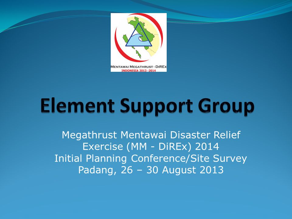 General Elements Suport Group (ESG) will coordinate Logistics / Administration / Protocol / Security / Media issues.