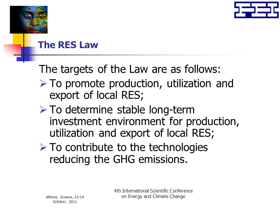 Athens, Greece, 13-14 October, 2011 4th International Scientific Conference on Energy and Climate Change The RES Law The targets of the Law are as fol