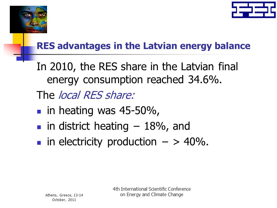 Athens, Greece, 13-14 October, 2011 4th International Scientific Conference on Energy and Climate Change RES advantages in the Latvian energy balance