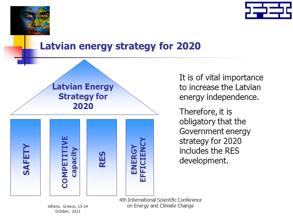 Athens, Greece, 13-14 October, 2011 4th International Scientific Conference on Energy and Climate Change Latvian energy strategy for 2020 Latvian Ener