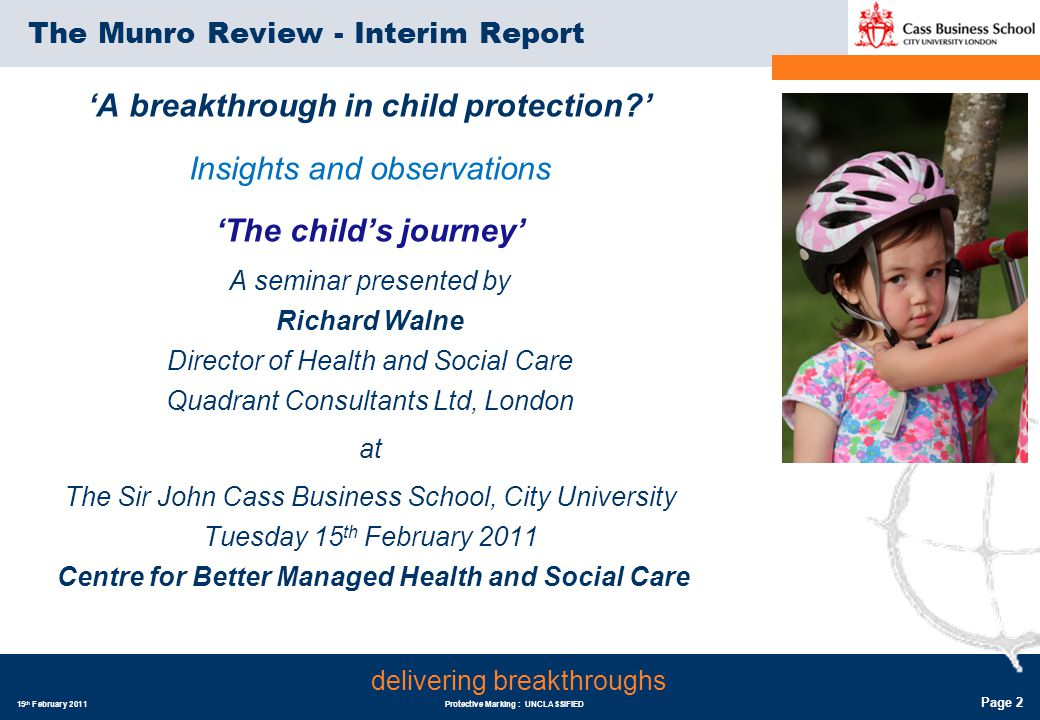 15 th February 2011Protective Marking : UNCLASSIFIED Page 3 delivering breakthroughs Paperwork is undermining child protection Ask a social worker what makes their job impossible.