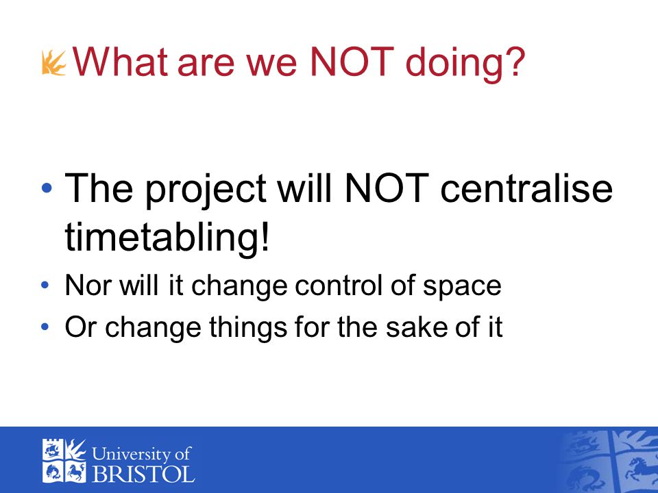 What are we NOT doing. The project will NOT centralise timetabling.