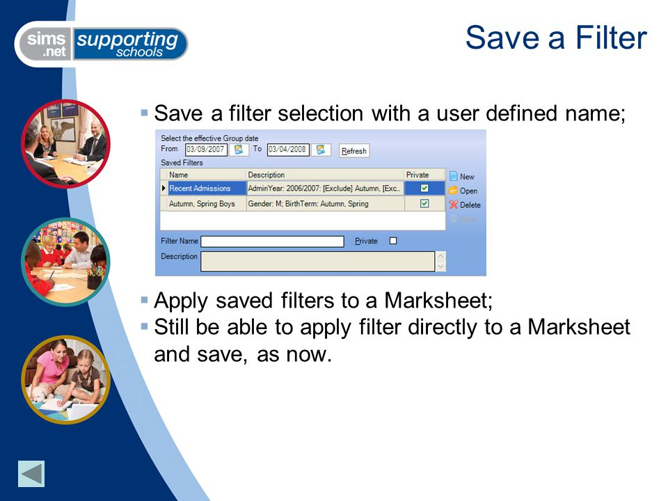 Save a Filter  Save a filter selection with a user defined name;  Apply saved filters to a Marksheet;  Still be able to apply filter directly to a Marksheet and save, as now.