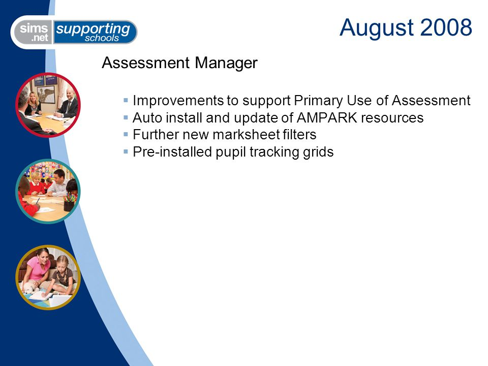 Assessment Manager  Improvements to support Primary Use of Assessment  Auto install and update of AMPARK resources  Further new marksheet filters  Pre-installed pupil tracking grids