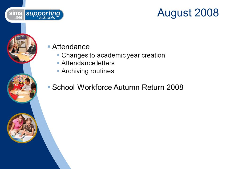 August 2008  Attendance  Changes to academic year creation  Attendance letters  Archiving routines  School Workforce Autumn Return 2008