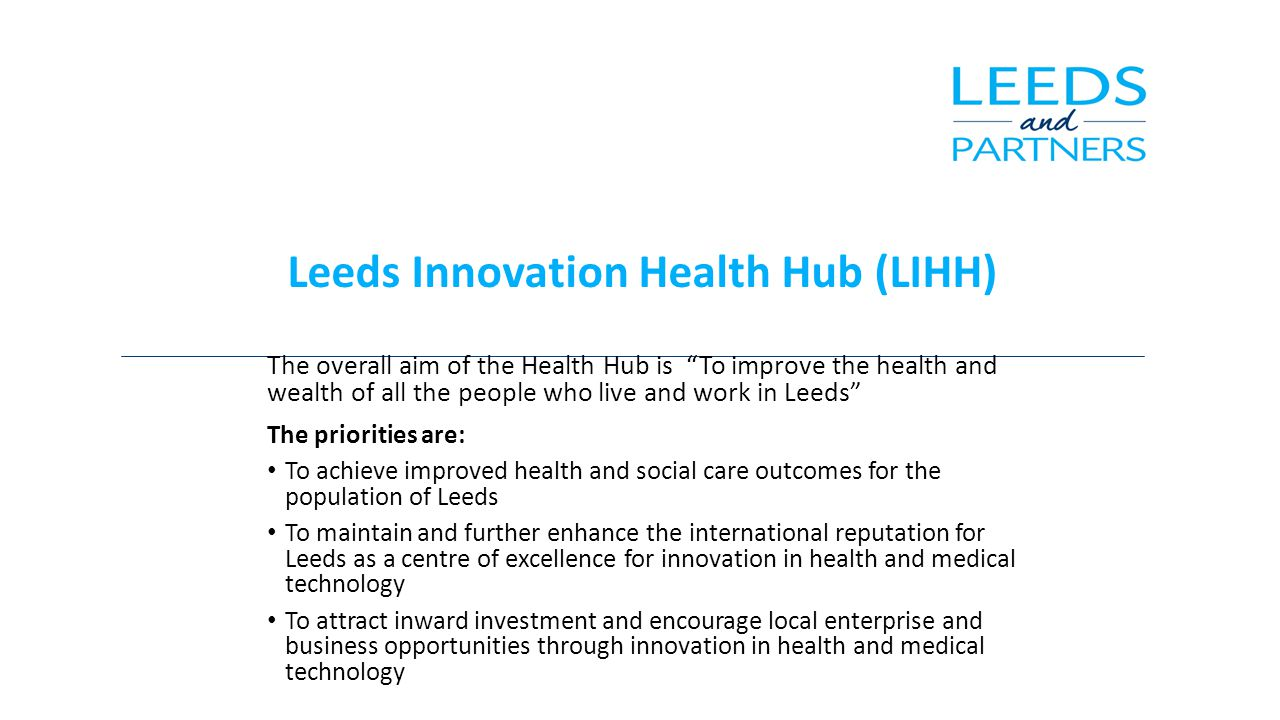 What differentiates Leeds How to leverage the scope and scale of the intersections Academic institutions Local health and social care commissioning and delivery organisations PrivateLocal sectorgovernment Leeds Innovation Health Hub