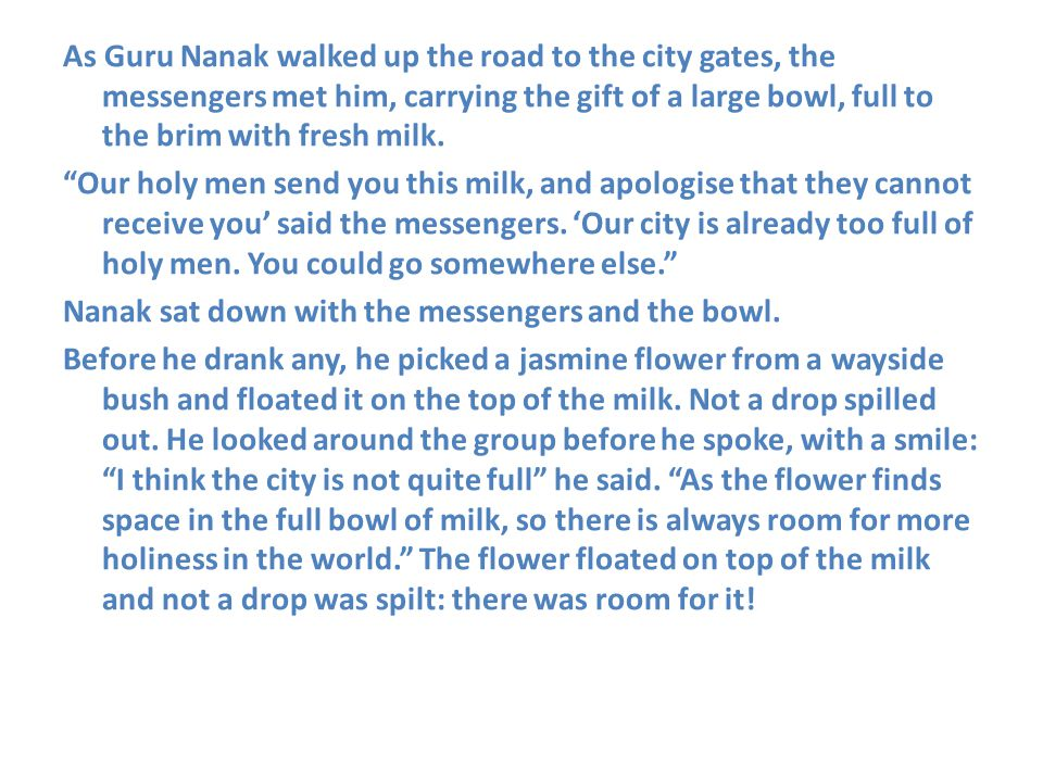 """As Guru Nanak walked up the road to the city gates, the messengers met him, carrying the gift of a large bowl, full to the brim with fresh milk. """"Our"""