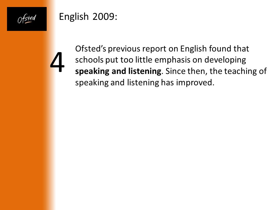 Ofsted's previous report on English found that schools put too little emphasis on developing speaking and listening.