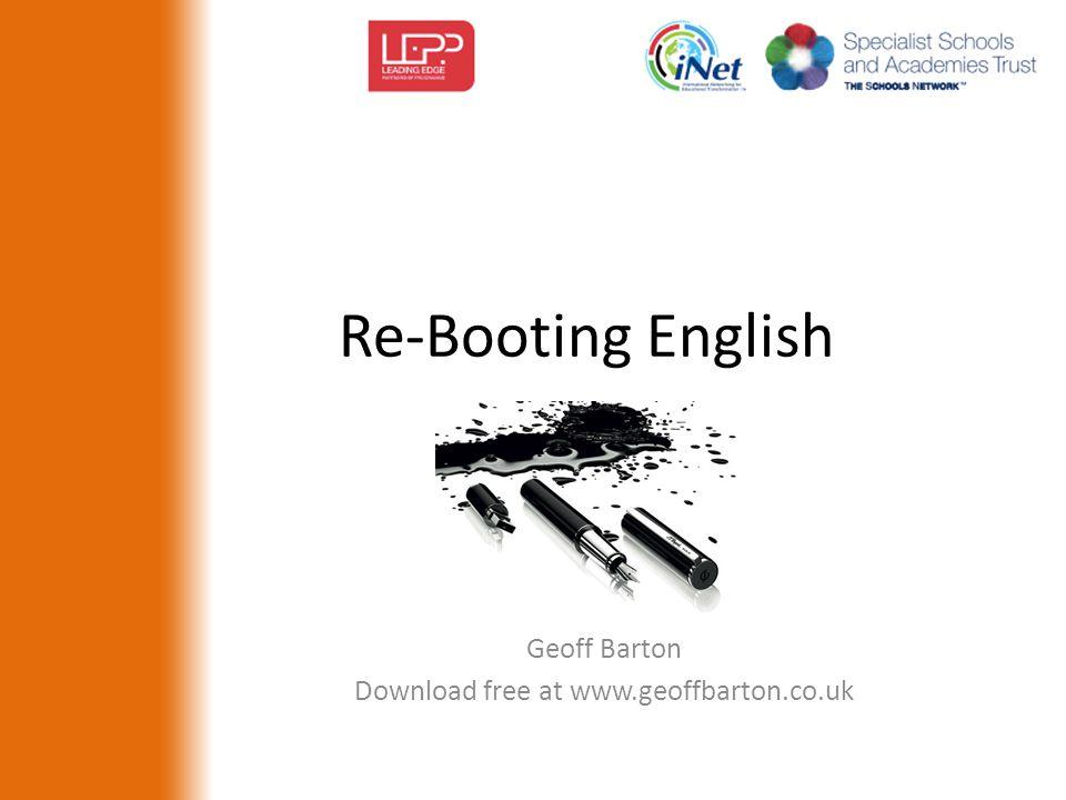 Re-Booting English Geoff Barton Download free at www.geoffbarton.co.uk