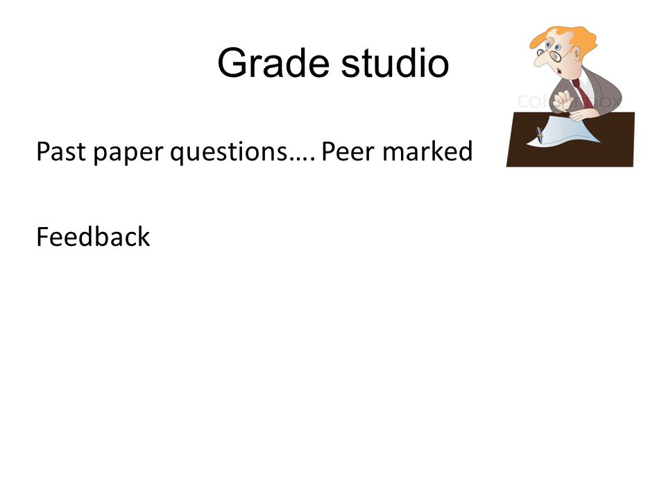 Grade studio Past paper questions…. Peer marked Feedback