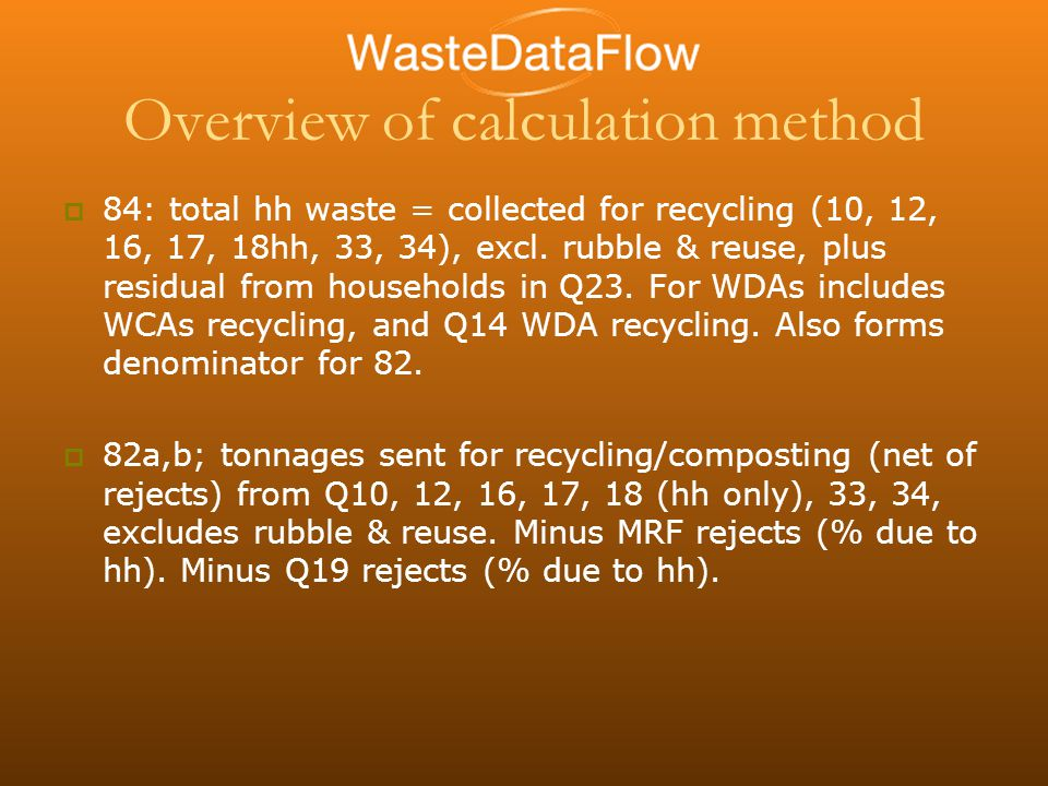 Overview of calculation method  84: total hh waste = collected for recycling (10, 12, 16, 17, 18hh, 33, 34), excl.