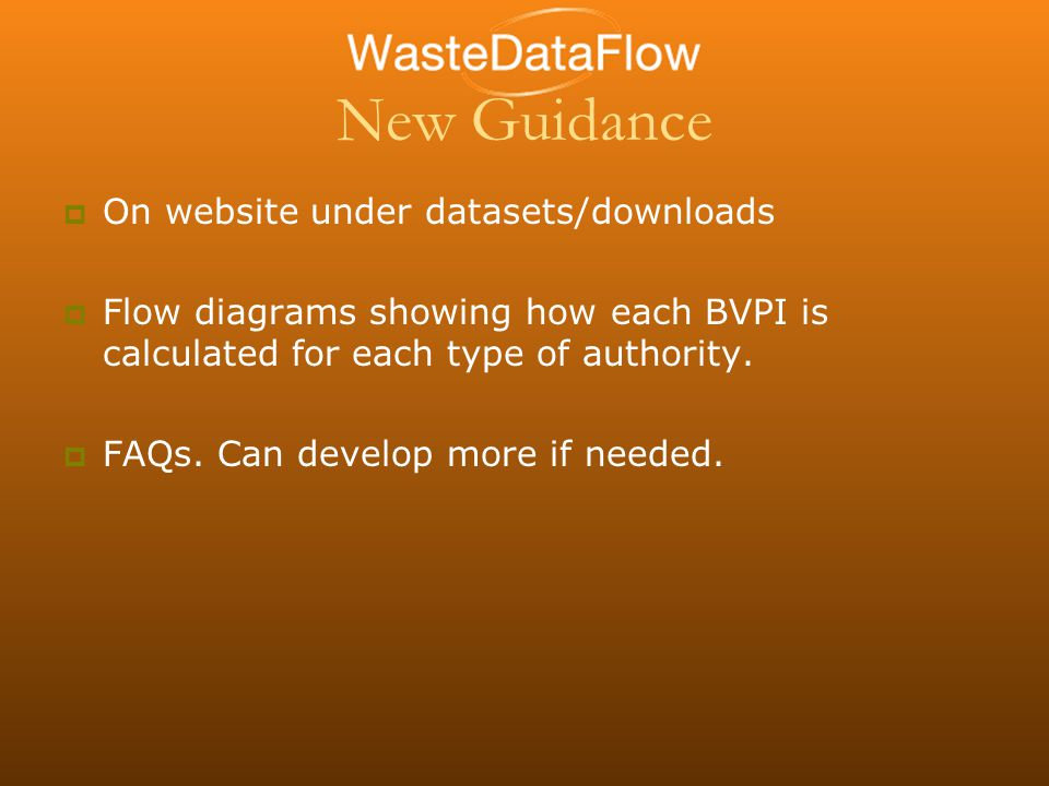 New Guidance  On website under datasets/downloads  Flow diagrams showing how each BVPI is calculated for each type of authority.