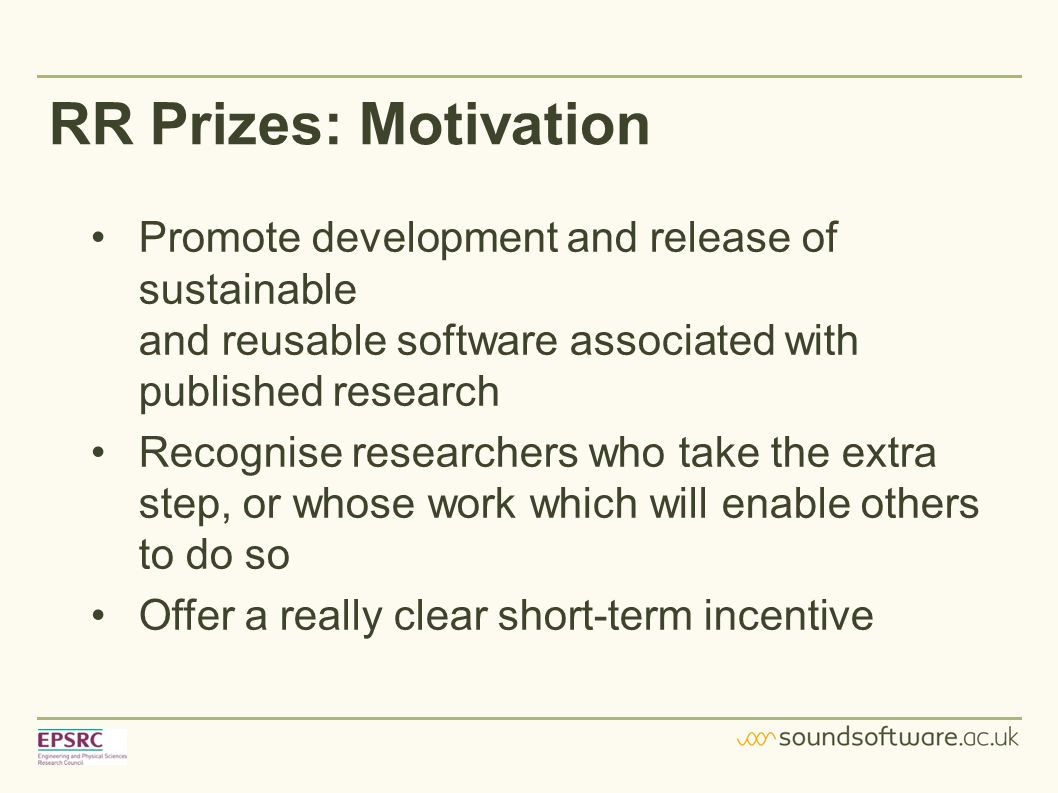 RR Prizes: Motivation Promote development and release of sustainable and reusable software associated with published research Recognise researchers wh