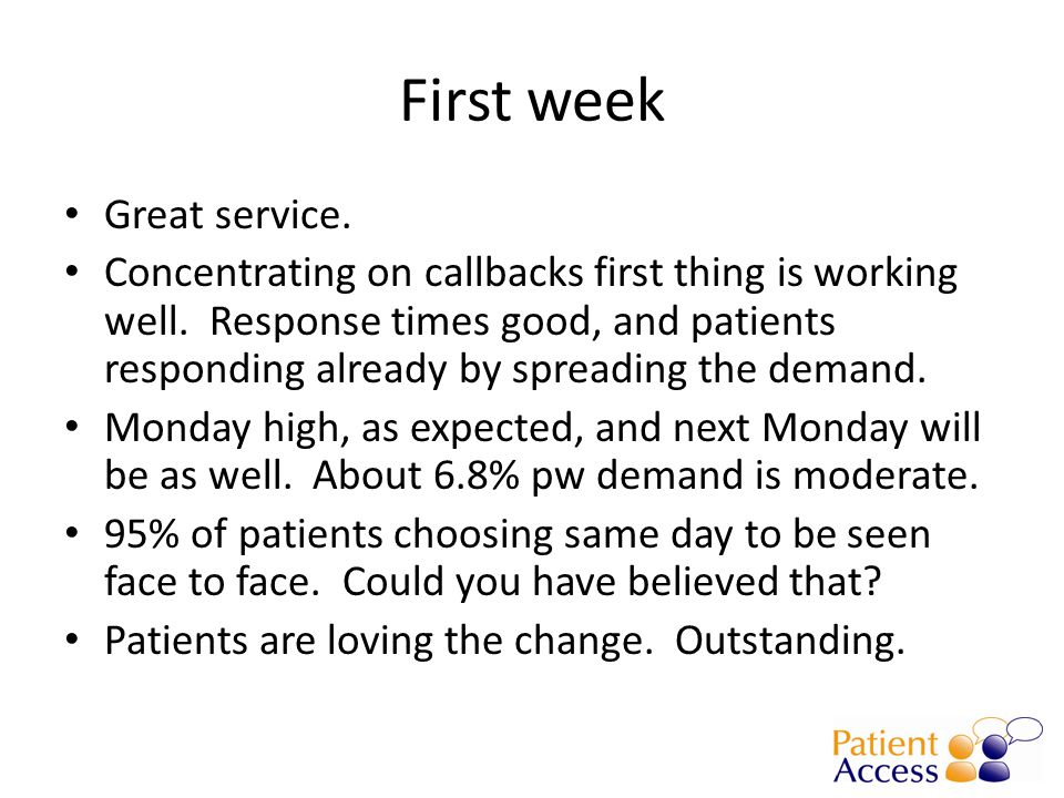 First week Great service.Concentrating on callbacks first thing is working well.