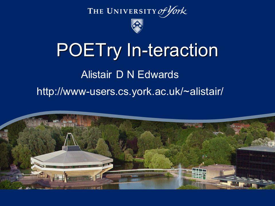 Alistair D N Edwards http://www-users.cs.york.ac.uk/~alistair/ POETry In-teraction