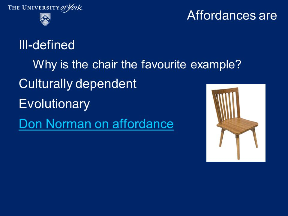 Affordances are Ill-defined Why is the chair the favourite example.