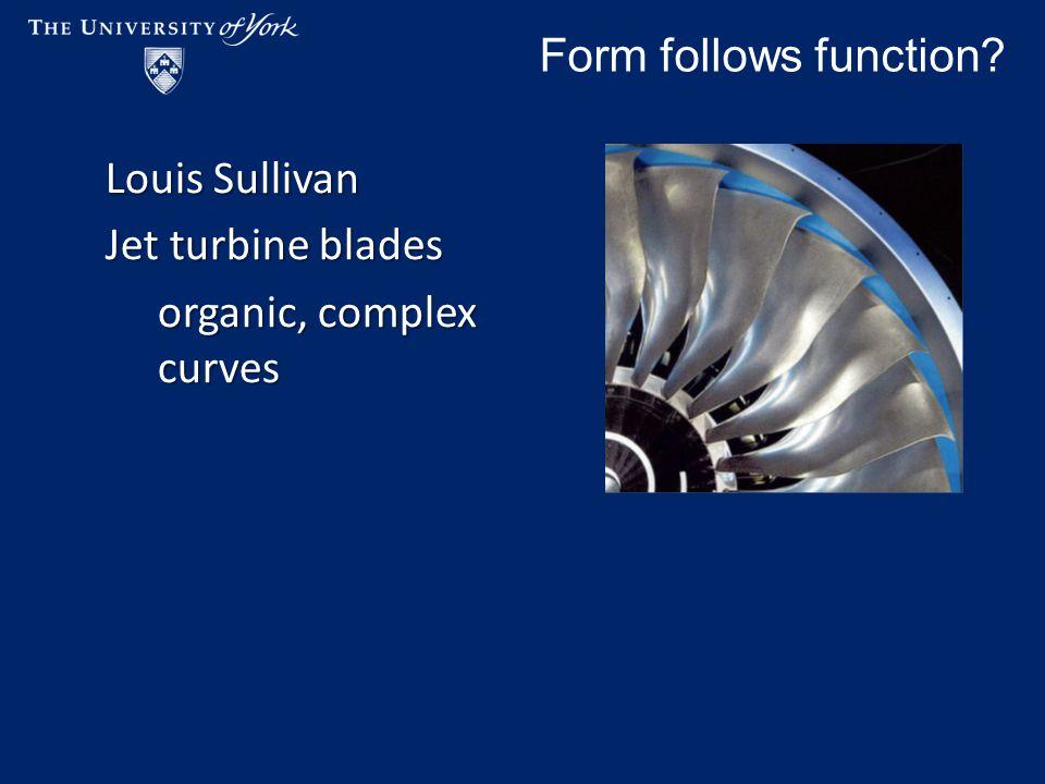 Form follows function Louis Sullivan Jet turbine blades organic, complex curves