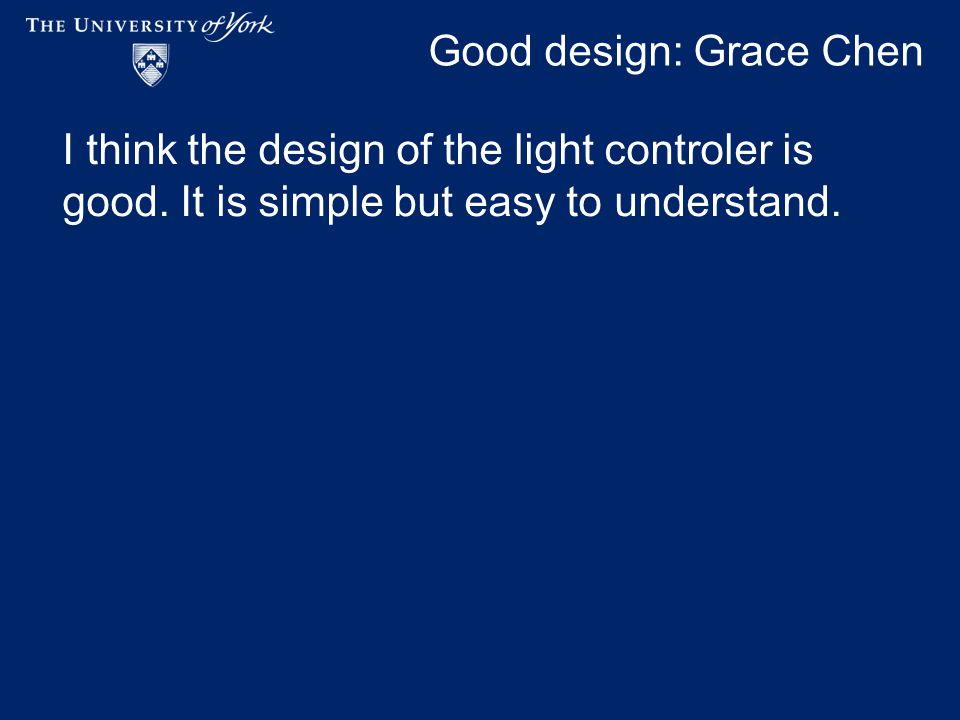 Good design: Grace Chen I think the design of the light controler is good.