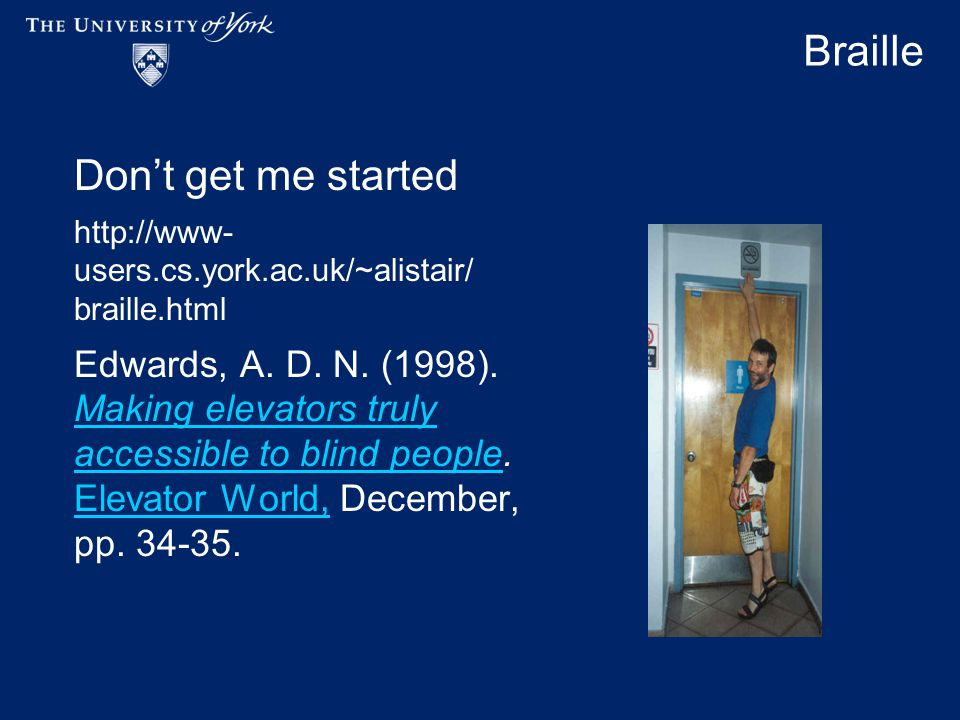 Braille Don't get me started http://www- users.cs.york.ac.uk/~alistair/ braille.html Edwards, A.