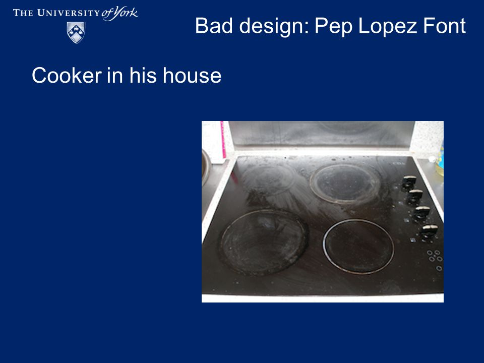 Bad design: Pep Lopez Font Cooker in his house