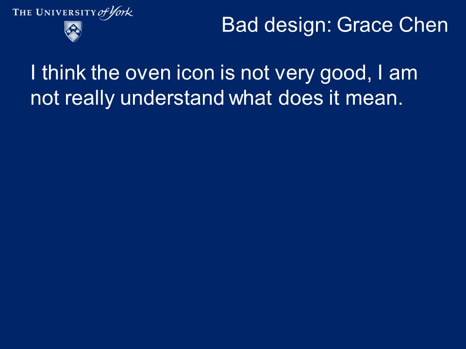 Bad design: Grace Chen I think the oven icon is not very good, I am not really understand what does it mean.